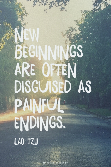 http://www.thesassylife.com/wp-content/uploads/2015/08/new-beginnings-are-often-disguised-as-painful-endings-lao-tzu.jpg
